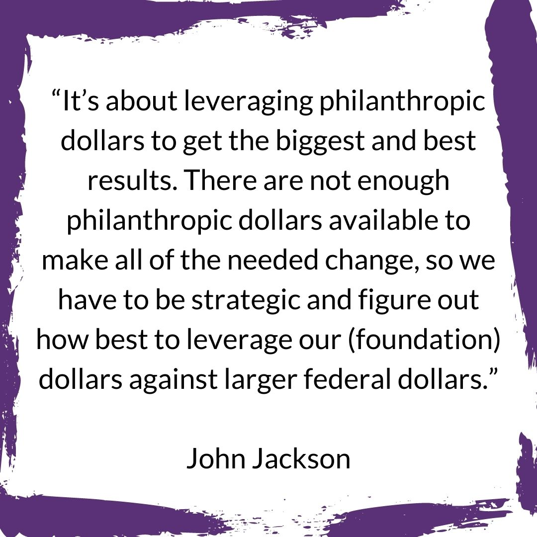 John jackson: its about leveraging philanthropic dollars...